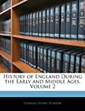 History of England During the Early and Middle Ages, Charles Henry Pearson, 1145439993