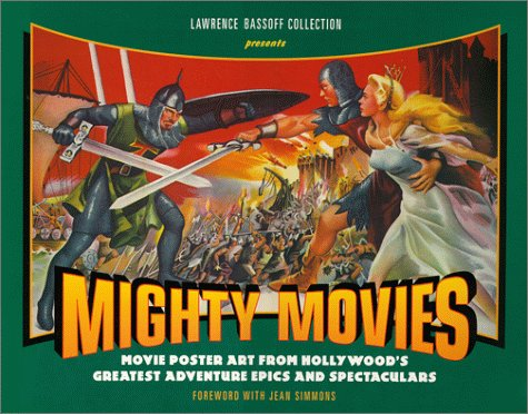 Mighty Movies: Movie Poster Art from Hollywoods Greatest Adventure Epics and Spectaculars