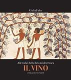 Il Vino. Alle Radici Della Dieta Mediterranea : L'alimentazione Dei Popoli Del Mare Nostrum, Falco, Giulia, 8891304964