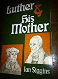 Luther and His Mother, Ian D. Siggins, 0800614984