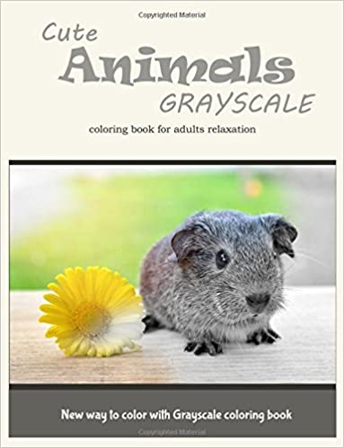 Cute Animals Grayscale Coloring Book for Adults Relaxation: New Way to Color with Grayscale Coloring Book (Volume 6)