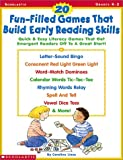 20 Fun-Filled Games That Build Early Reading Skills: Quick and Easy Literacy Games That Get Emergent Readers Off to a Great Start!