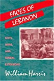 Faces of Lebanon : Sects, Wars and Global Expansion, Harris, William, 1558761160