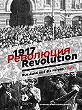 1917. Revolution: Russland und die Folgen