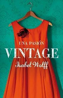 Una pasión vintage par Isabel Wolff