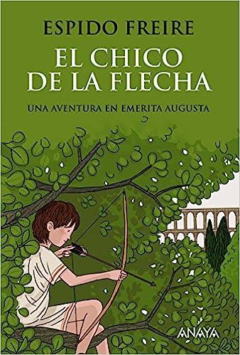 El chico de la flecha Literatura Juvenil A Partir De 12 Años - Narrativa Juvenil: Amazon.es: Espido Freire: Libros