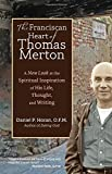 img - for The Franciscan Heart of Thomas Merton: A New Look at the Spiritual Inspiration of His Life, Thought, and Writing book / textbook / text book