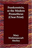 Frankenstein, or the Modern Prometheus (, Mary Wollstonecraft Shelley, 1406821683