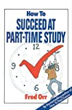 How to Succeed at Part-Time Study, Fred Orr, 0043050077