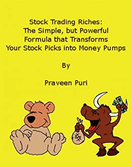 Stock Trading Riches: The Simple, But Powerful Formula That Transforms Your Stock Picks Into Money Pumps by [Puri, Praveen]