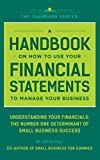 img - for A Handbook On How To Use Your Finacial Statements To Manage Your Business: Undertanding Your Finacials: The Number One Determinant Of Small Business Success (CoolREADS) book / textbook / text book