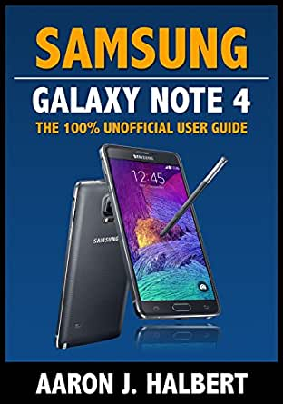 Samsung Galaxy Note 4: The 100% Unofficial User Guide (English Edition) eBook: Halbert, Aaron: Amazon.es: Tienda Kindle