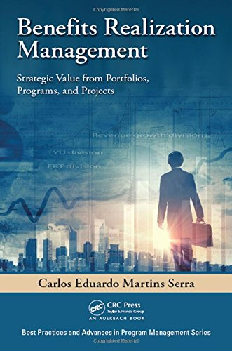 Benefits Realization Management: Strategic Value from Portfolios, Programs, and Projects (Best Practices in Portfolio, Program, and Project Management)