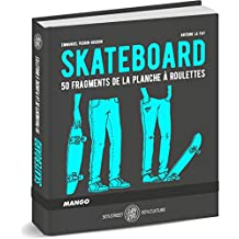 Skateboard : 50 fragments de planche à roulettes