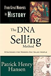 The DNA Selling Method: Strategies For Modern-Day Sales People in the <i>From Great Moments in History</i> Series by Patrick Henry Hansen (2012-06-01)