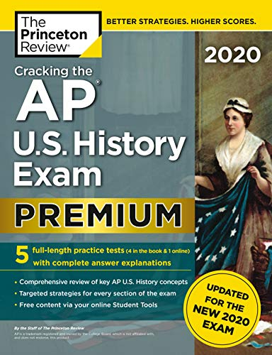 Cracking the AP U.S. History Exam 2020, Premium Edition: 5 Practice Tests + Complete Content Review + Proven Prep for the NEW 2020 Exam (College Test Preparation) (History Of Us)