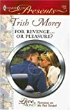 For Revenge... or Pleasure?, Trish Morey, 0373125453