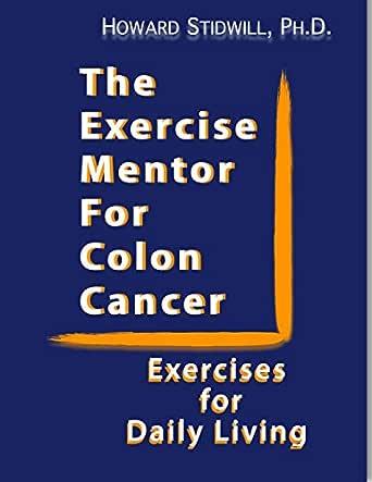 Amazon Com The Exercise Mentor For Colon Cancer Exercises For Daily Living The Exercise Mentor For Cancer Survivors Ebook Stidwill Ph D Howard Kindle Store