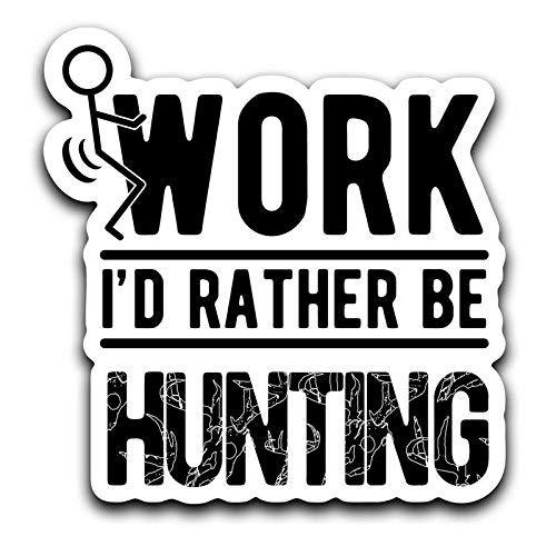 More Shiz Screw Work, I'd Rather Be Hunting Decal Sticker Car Truck Van Bumper Window Laptop Cup Wall - One 6 Inch Decal - MKS0412