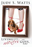 Living with Wieners ... and Guys, Too, Judy S. Watts, 1491298987