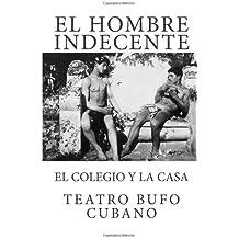 El Hombre Indecente y El Colegio y la Casa (Spanish Edition)