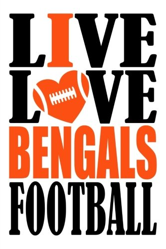 Cincinnati Bengals Heart - Live Love Bengals Football Journal: A lined notebook for the Cincinnati Bengals fan, 6x9 inches, 200 pages. Live Love Football in black and I Heart Bengals in orange. (Sports Fan Journals)