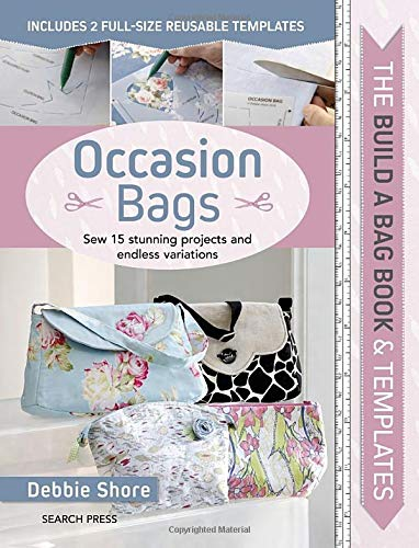 Build a Bag Book & Templates: Occasion Bags: Sew 15 Stunning Projects and Endless Variations