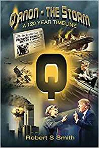 Q Anon / The Storm: A 120 Year Timeline by [Smith, Robert S]