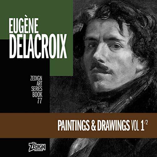 Eugène Delacroix - Paintings & Drawings Vol 1 (Zedign Art Series) (The Massacre At Chios By Eugene Delacroix)