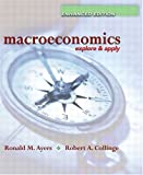 Macroeconomics: Explore and Apply, Enhanced Edition, Ronald Ayers, Robert Collinge, 0131463918
