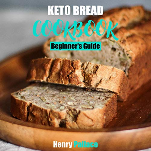 Keto Bread Cookbook: Beginner's Guide by Henry Pallace