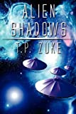 Alien Shadows, T. P. Zuke, 1462609937