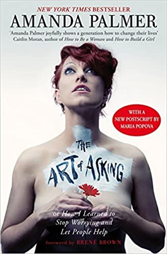 image for The Art of Asking: How I learned to stop worrying and let people help by Amanda Palmer (2014-11-11)