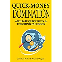 Quick-Money Domination (2016 Version Update): AFFILIATE QUICK BUCK & TEESPRING FACEBOOK