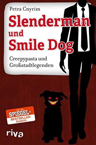 Slenderman und Smile Dog: Creepypasta und Großstadtlegenden (German Edition) -