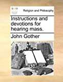 Instructions and Devotions for Hearing Mass, John Gother, 1140816292