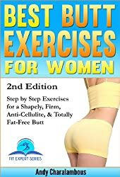 Best Butt Exercises For Women - Exercises for a Shapely, Anti-Cellulite, Firm & Fat-Free Butt (Fit Expert Series Book 1)