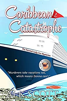 Caribbean Catastrophe: A Cozy Mystery with Recipes (The Painted Lady Inn Mysteries Book 6) by [Scott, M K]