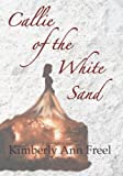 Callie of the White Sand, Kimberly Ann Freel, 0980155428