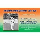 Roaring India Cricket 70s-80s: Celebrating the 45th Anniversary of Ajit Wadekar's winning ways in 70s-80s