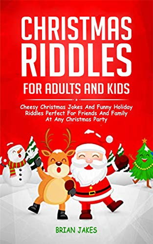Christmas Riddles for Adults and Kids: Cheesy Christmas Jokes and Funny Holiday riddles Perfect for Friends and Family at Any Christmas Party (With Adults For Christmas Answers Riddles)