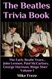 img - for The Beatles Trivia Book: The Early Beatle Years: John Lennon, Paul McCartney, George Harrison, Ringo Starr Volume 1 book / textbook / text book