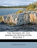 The Women of the American Revolution, Elizabeth Fries Ellet, 1174556463