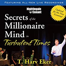 Secrets of the Millionaire Mind in Turbulent Times Speech by T. Harv Eker Narrated by T. Harv Eker