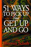 Fifty one Ways to Pick up Your Get up and Go, Shawna Schuh, 1581510225