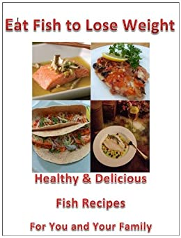 Eat fish to lose weight healthy and delicious fish for Healthiest fish to eat for weight loss