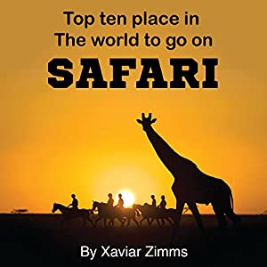 Top Ten Places in the World to Go on Safari Audiobook