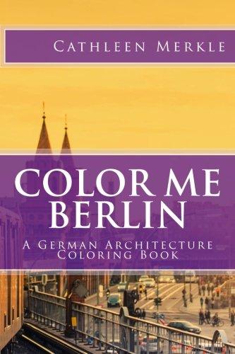Color Me Berlin: A German Architecture Coloring Book (Volume 3)