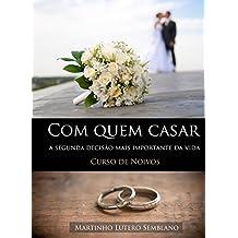 Com quem casar: a segunda decisão mais importante da vida (Curso de Noivos) (Liderança Cristã Livro 18)