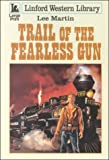 Trail of the Fearless Gun, Lee Martin, 0708957455